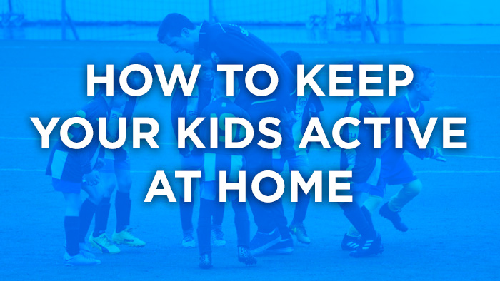 How to keep your kids active at home